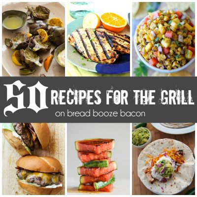 50 Recipes for the Grill | Bread Booze Bacon