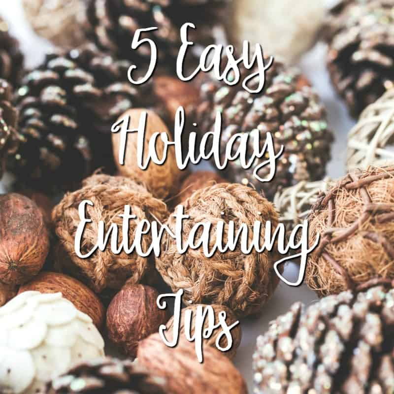 5 Easy Holiday Entertaining Tips