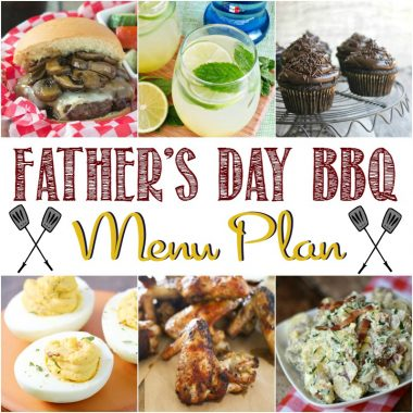 They say a way to a man's heart is through his stomach and these Father's Day BBQ Menu Plan recipes show some serious love!